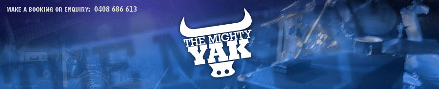 The Mighty Yak. Make a booking or enquiry: 0408 686 613